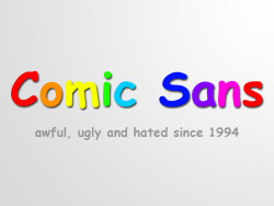 Comic Sans. Awful, Ulgy and Hated since 1994.