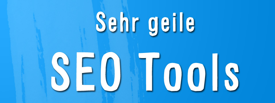 Sehr geile SEO Tools