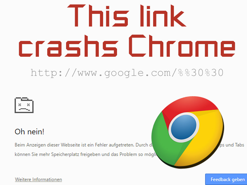 Google Chrome Crash mit diesem Link: http://www.google.com/%%30%30